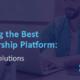 Choosing the best membership platform, and 10 top membership site solutions.